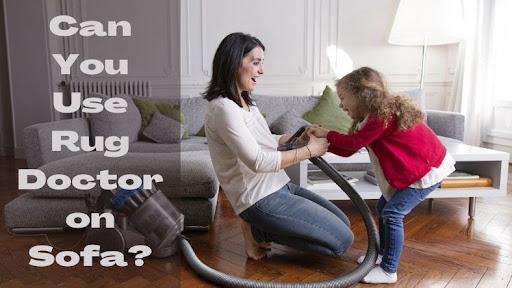 Can You Use Rug Doctor On Sofa?